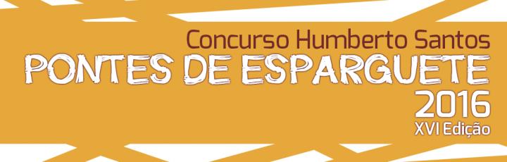 """XVI edição do Concurso """"Humberto Santos"""" de Pontes de Esparguete"""
